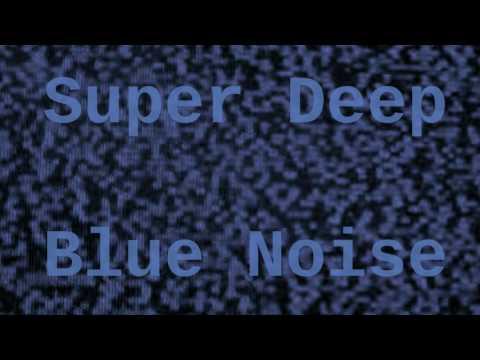Super Deep Blue Noise ( 6 Hours )