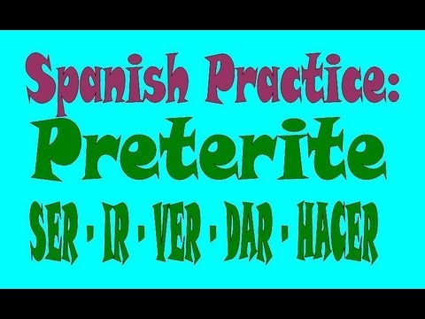 Spanish Practice Preterite Of Ser Ir Ver Dar And Hacer Youtube