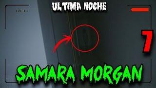 VOY A MORIR -  NOCHE 7 | SAMARA MORGAN SE APARECE