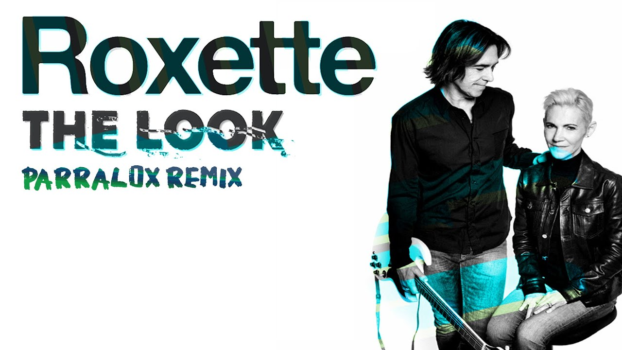 Roxette - The Look (Parralox Remix V2)