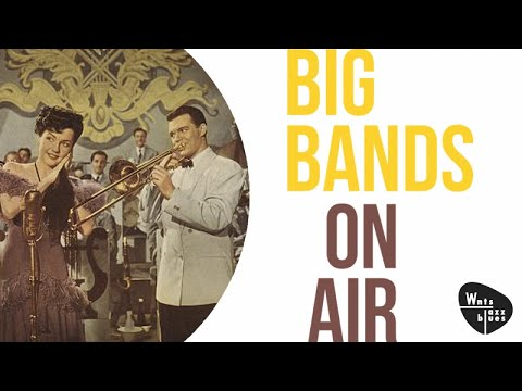 Big Bands On Air - The Big Band Swing Era