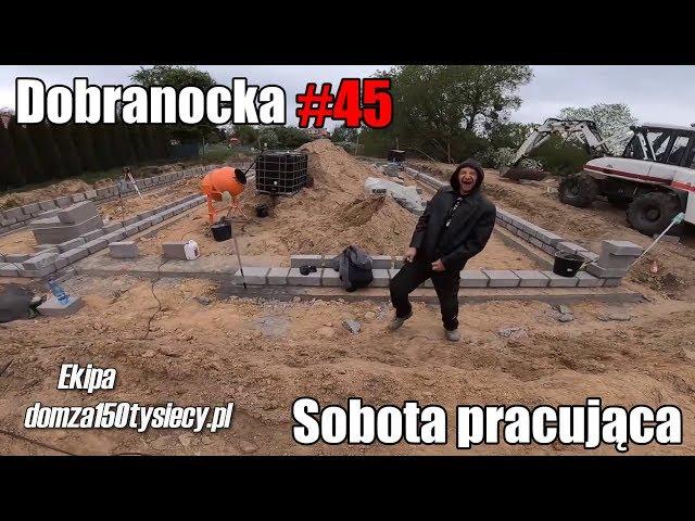 #dobranocka #45 - Sobota pracująca - Skończony etap - #domza150tysiecy.pl