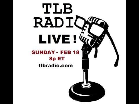 2/18 - TLB Radio Program - Tonight  LIVE !  8p ET