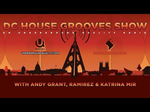 DC House Grooves Show Episode #72 with Andy Grant, Ramirez & Katrina Mir