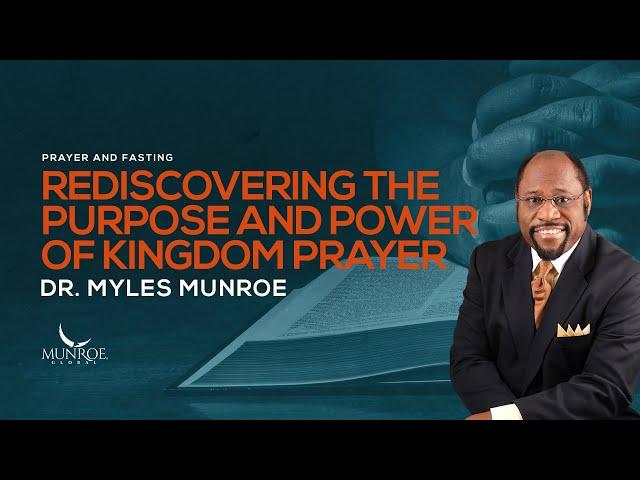 Rediscovering The Purpose & Power Of Kingdom Prayer | Dr. Myles Munroe