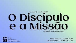 Conferência Missionária 04/07/2021 - Noturno   O Discípulo e a Missão