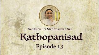 Kathopanishad - Episode 13 - Three Pillars of Vedanta