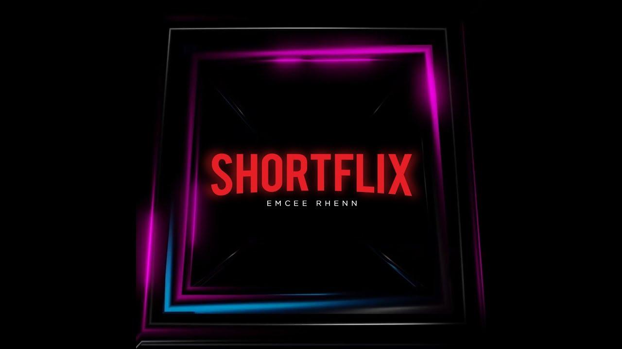 Shortflix - Emcee Rhenn
