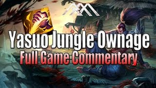 Yasuo Jungle Ownage - Full Game Commentary - League of Legends