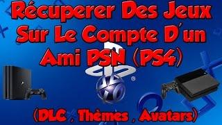 Récupérer Des Jeux , Thèmes , DLC sur Le Compte D'un Ami PSN (PS4)