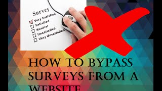 BYPASS ANY SURVEYS!!! REMOVE SURVEYS FROM ANY WEBSITE!!! (NO DOWNLOADS) WORKS EVERY TIME!!!