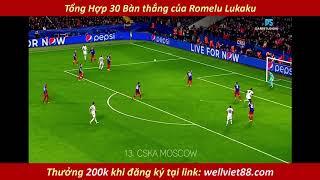 Tổng Hợp 30 Bàn thắng của Romelu Lukaku