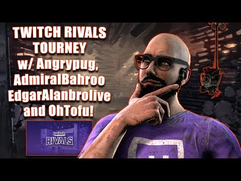 TWITCH RIVALS TOURNEY W/ Angrypug, AdmiralBahroo, EdgarAlanbrolive And OhTofu!