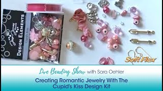 Soft Flex Live Beading Show: Creating Romantic Jewelry With The Cupid's Kiss Design Kit