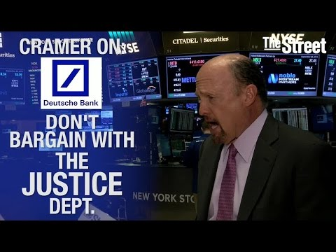 Jim Cramer Says Deutsche Bank Shouldn't Try to Bargain with DOJ