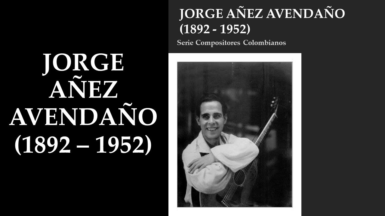 JORGE AÑEZ (1892 - 1952) - SERIE COMPOSITORES COLOMBIANOS