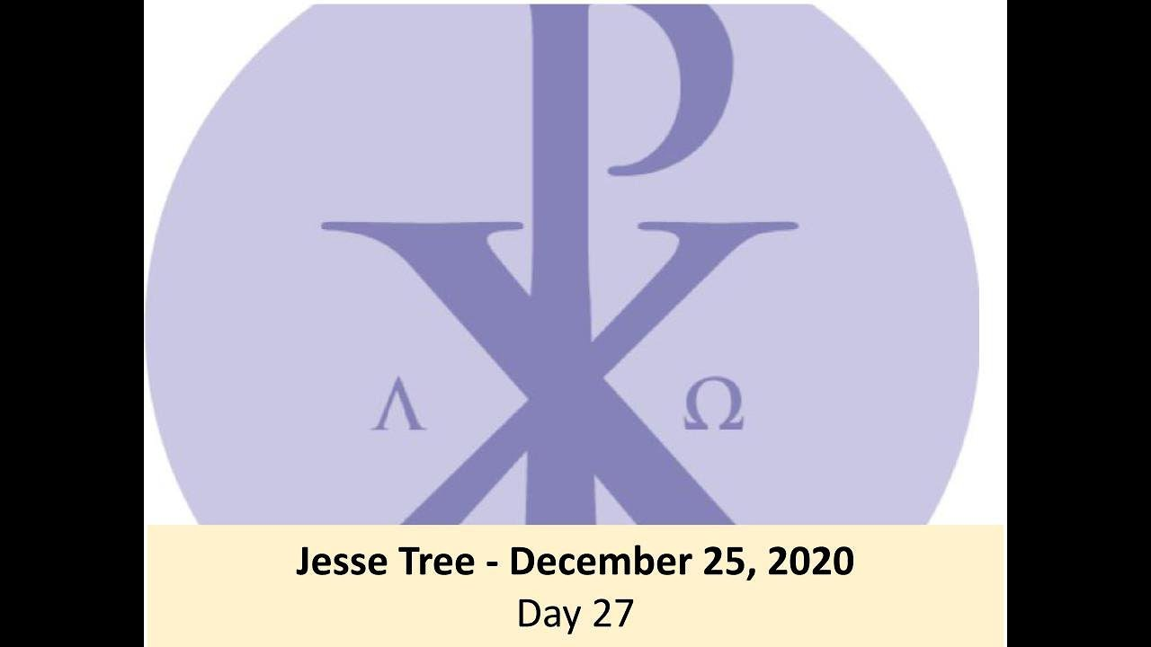 Jesse Tree - December 25, 2020 - Day 27