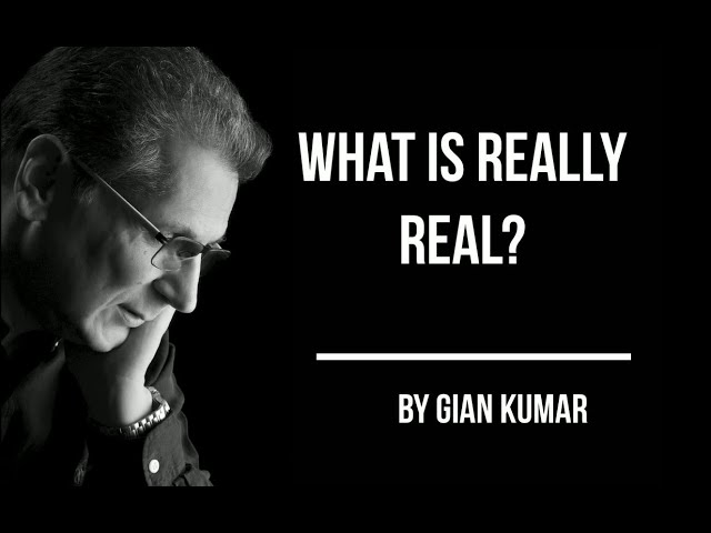 What is #Really #Real ? By #Gian Kumar #Spiritual Author