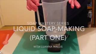 Soap Mastery Liquid Soap Tutorial Part One