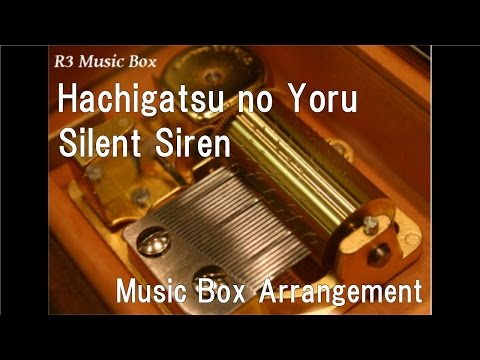 Hachigatsu no Yoru/Silent Siren [Music Box]