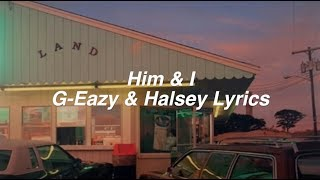 Him & I || G-Eazy and Halsey Lyrics