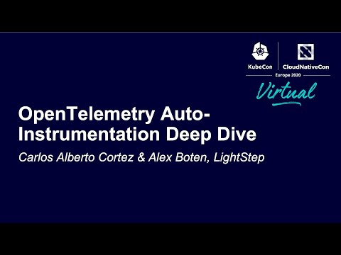 OpenTelemetry Auto-Instrumentation Deep Dive - Carlos Alberto Cortez & Alex Boten, LightStep