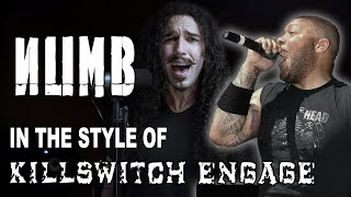 Numb in the style of Killswitch Engage
