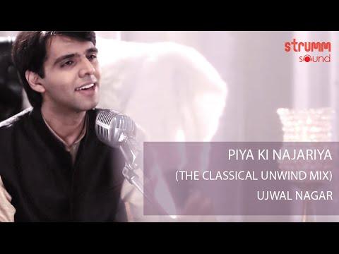 Piya Ki Najariya I The Classical Unwind Mix I Ujwal Nagar