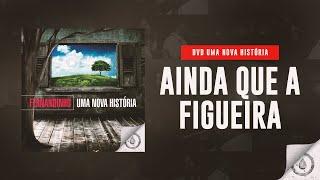 Fernandinho – Ainda Que a Figueira (DVD Uma Nova História)