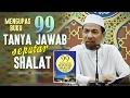 Mengupas Buku 99 Tanya Jawab Seputar Shalat - Ustadz Dr. Musthafa Umar, Lc. MA