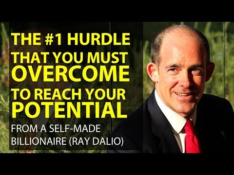 Ray Dalio, Founder of Bridgewater: The #1 Mental Hurdle You Must Overcome to Reach Your Potential