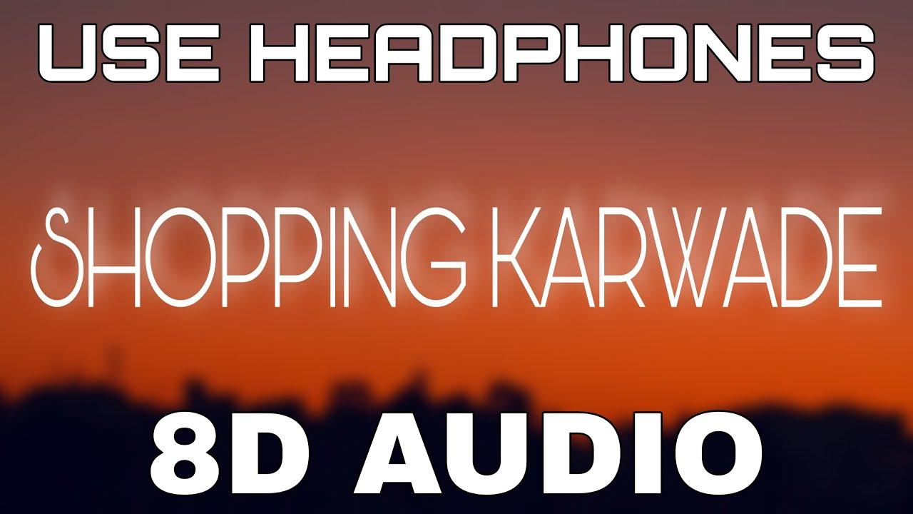 Shopping Karwade [8D AUDIO] Akhil | BOB | Sukh Sanghera | 8D Punjabi Songs 2021