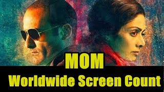 Sridevi mom film worldwide screen count