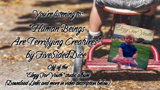 FiveSidedDice - Human Beings Are Terrifying Creatures (Official Audio)