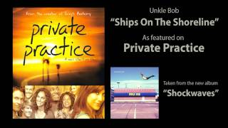 "UNKLE BOB ""Ships On The Shoreline"" as featured on Private Practice"