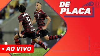 CLASSIFICAÇÃO DO FLAMENGO, CHEGADA DO PATO E SEMIS DO PAULISTA | DE PLACA AO VIVO (28/03/2019)