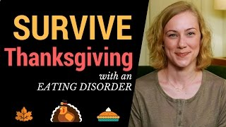 How to Survive Thanksgiving with an Eating Disorder! Kati Morton on Bulimia, Anorexia & Psychology