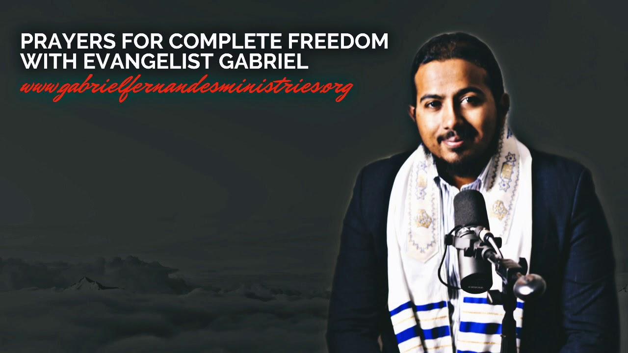 PRAYERS FOR COMPLETE FREEDOM WITH EVANGELIST GABRIEL FERNANDES