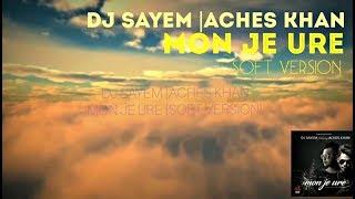 DJ SAYEM FT ACHES KHAN | MON JE URE(SOFT VERSION) | CMV