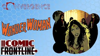 Convergence: Wonder Woman #1 Review I Sung Of Chaos And Eternal Night