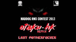 DjMadDog LastMotherfucker Otaku HK Remix