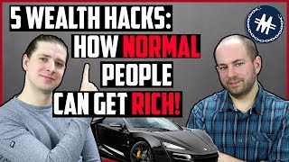 5 Wealth Hacks: How Normal People Can Get Rich!