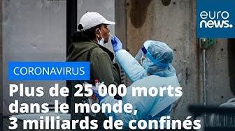 #Coronavirus : plus de 25 000 morts dans le monde, 3 milliards de confinés