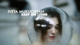 Iveta Mukuchyan - Keep On Lying (Official Video)