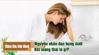 Nguyên nhân đau bụng dưới khi mang thai là gì?