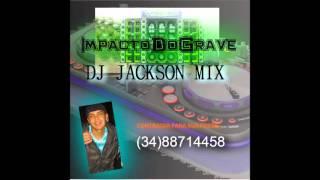 Montagem Impacto do Grave(Dj Jackson MIX)