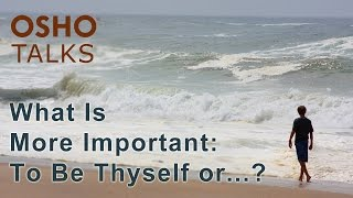 OSHO: What Is More Important to Be Thyself or to Know Thyself? ... thumbnail