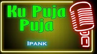 Download lagu Ku Puja Puja (Karaoke Minang) ~ Ipank