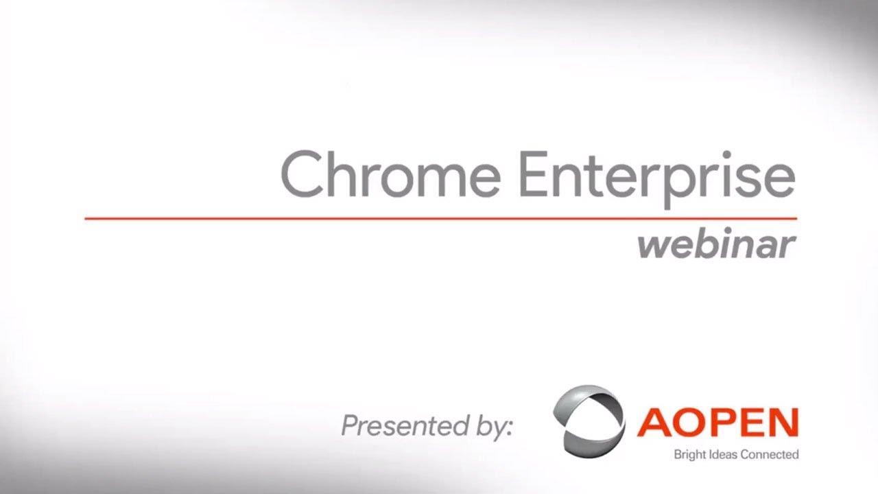 Chrome Enterprise Webinar