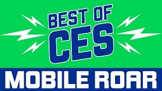 Best of CES 2017 - Mobile Roar Podcast